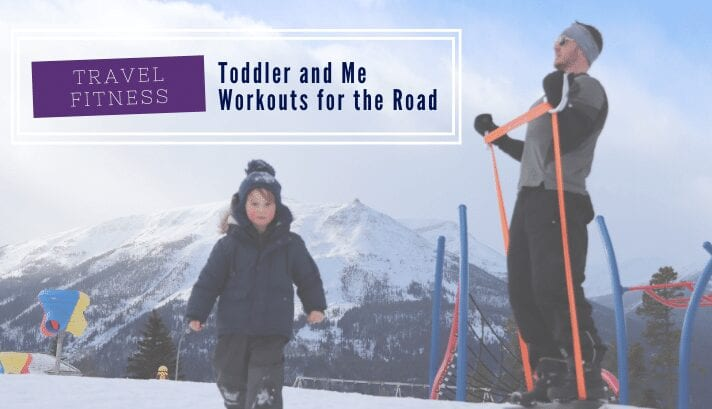 Toddler And Me Workouts For The Road The Tiger Method Love Life Abroad